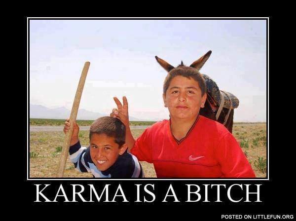 Karma is a b*tch