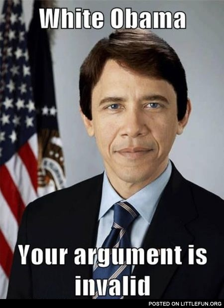 White Obama, your argument is invalid