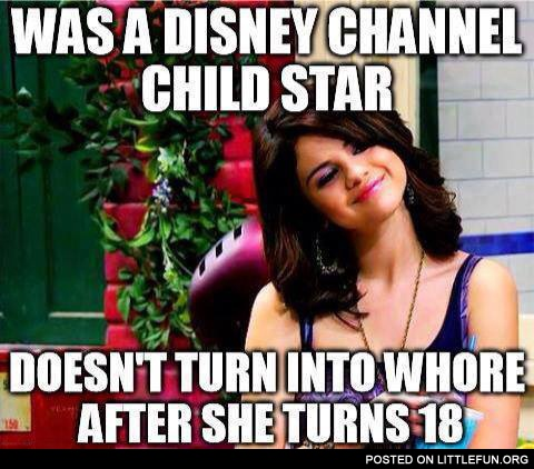 Was a Disney channel child star, doesn't turn into wh**e after she turns 18