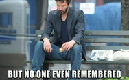 Sad Keanu. Today is my birthday, but no one even remembered about me.