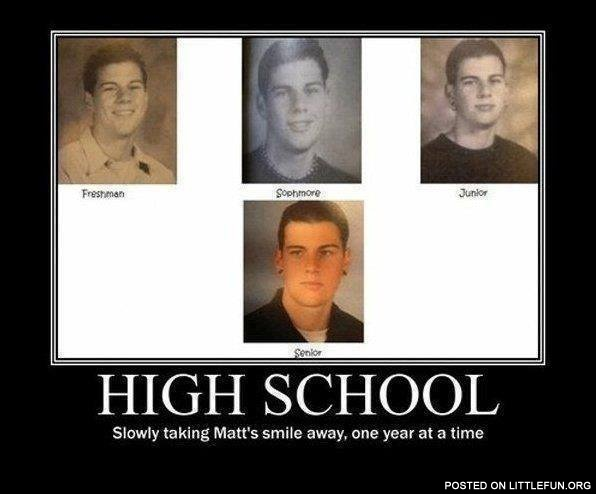 High school slowly taking Matt's smile away