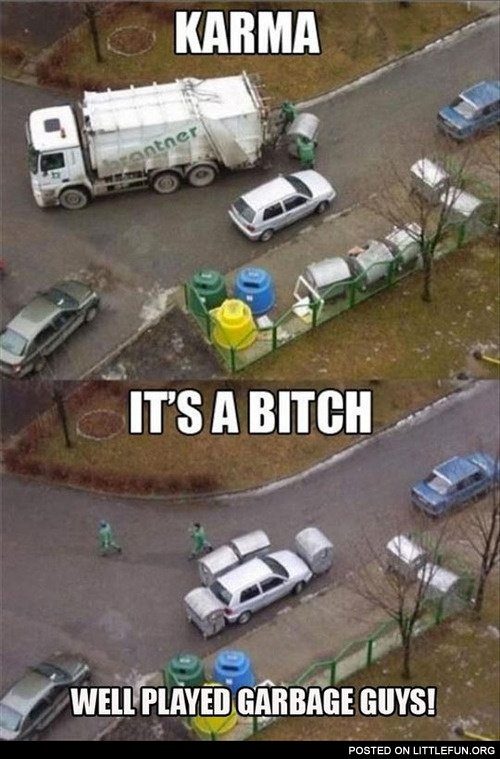 Karma is a b*tch. Well played garbage guys.