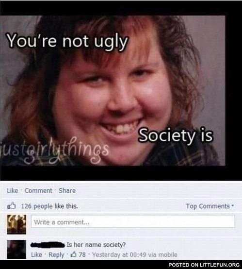 You are not ugly, society is