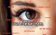 I have brown eyes
