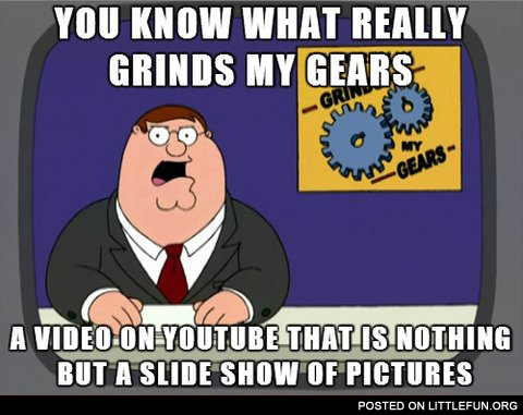 Videos on YouTube that is nothing but a slide show of pictures