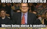 Welcome to America, where being obese is genetics, but being gay is a choice