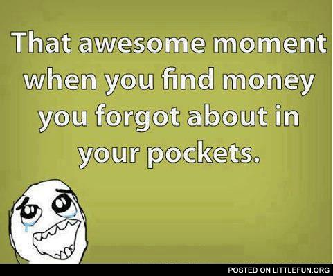 That awesome moment when you find money you forgot about in your pockets