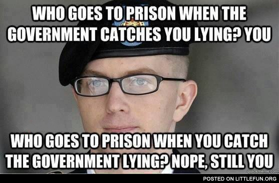 Who goes to prison when you catch the government lying? You.
