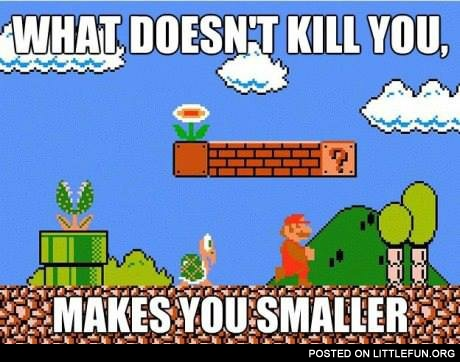 What does not kill you, makes you smaller