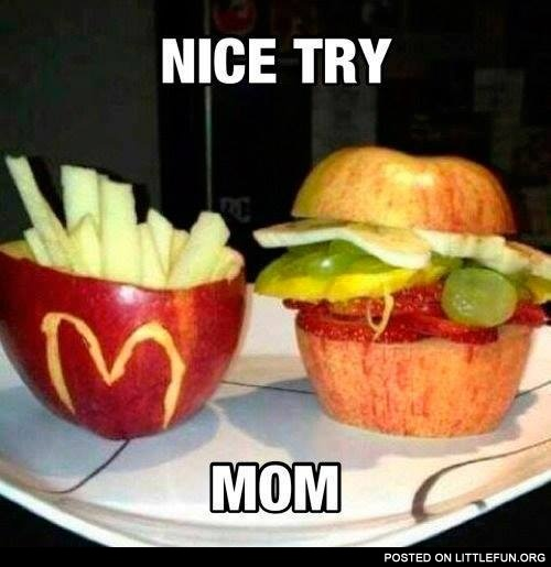 McFruits - the healthy food. Nice try Mom.