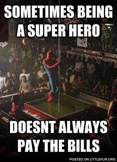 Sometimes being a super hero doesn't always pay the bills
