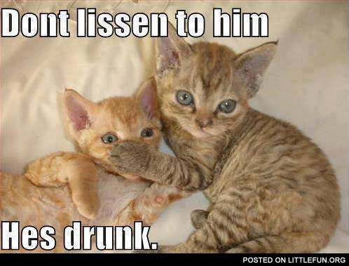 Don't listen to him, he is drunk