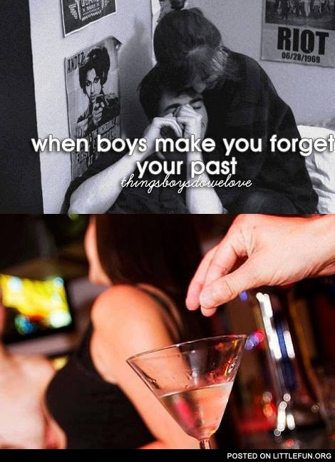 When boys make you forget your past