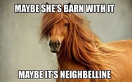 Maybe she's barn with it, maybe it's Neighbelline
