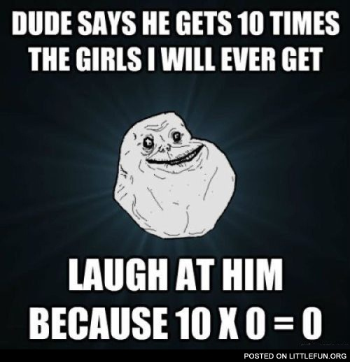 Dude says he gets 10 times the girls I will ever get