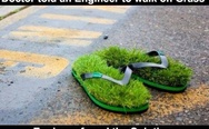 Doctor told an angineer to walk on grass, he found the solution. Grass flip flops.