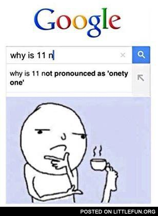 Why is 11 not pronounced as onety one