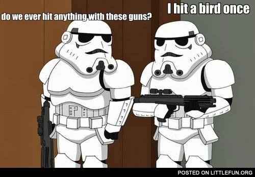 Stormtroopers. Do we ever hit anything with these guns?