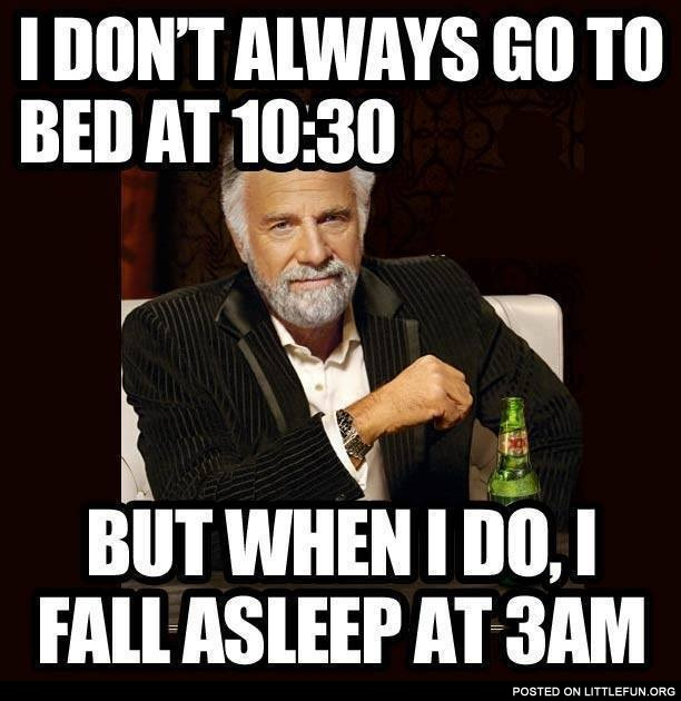 I don't always go to bed at 10:30
