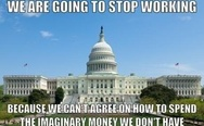 US Government shutdown. We are going to stop working because we can't agree on how to spend the imaginary money we don't have.