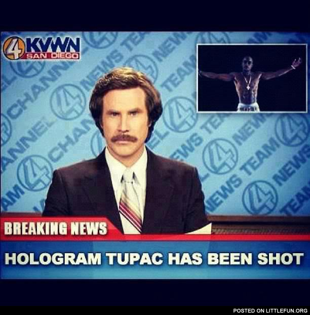 Breaking news, hologram Tupac has been shot