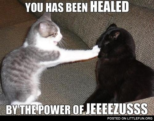 You has been healed by the power of Jesus