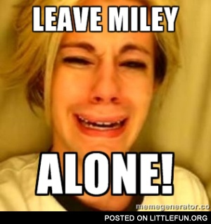 Leave Miley alone!