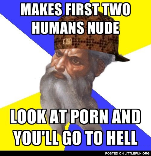 Makes first two humans nude, look at p*rn and you'll go to hell