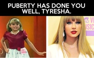 Puberty has done you well, Tyresha