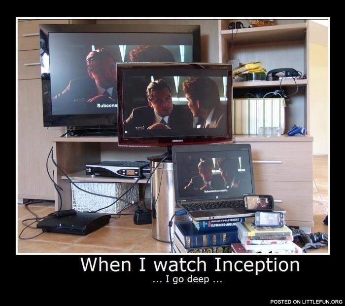 When I watch Inception I go deep
