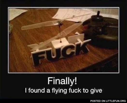 Finally! I found a flying f**k to give.