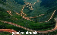 Go home road, you are drunk