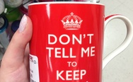 Don't tell me to keep calm. Cup.