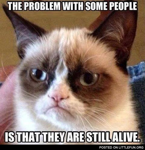 The problem with some people is that they are still alive