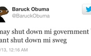 U may shut down mi goverment but u cant shut down mi sweg
