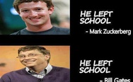 Steve Jobs, Mark Zuckerberg, Bill Gates, and me if i leave school