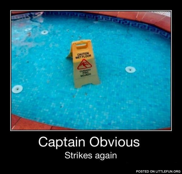 Caution, wet floor. Captain obvious.