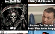 Grim, eat a Snickers