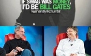 If swag was money, I'd be Bill Gates
