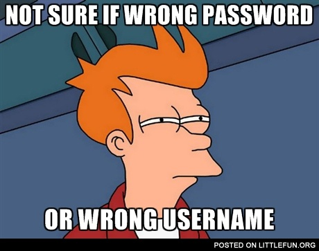 Not sure if wrong password or wrong username