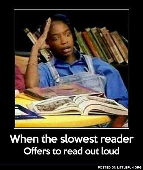 When the slowest reader offers to read out loud