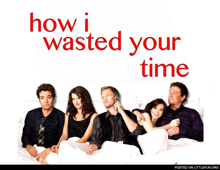 How I wasted your time