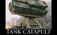 Tank catapult. Because f**k you!
