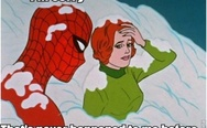 60s spiderman meme. I'm sorry, that's never happened to me before.