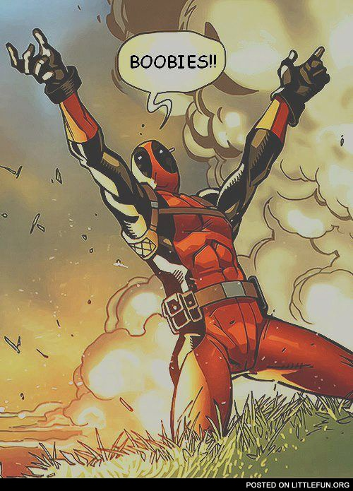 """Boobies!!"" - Deadpool."
