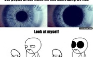 Our pupils dilate when we see something we like.