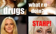 Lindsay Lohan. Drugs, what r u doin? Drugs! Stahp!