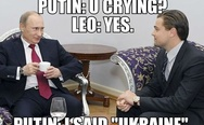 "Putin: U crying? Leo: Yes. Putin: I said ""Ukraine""."