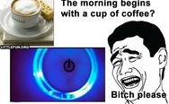 The morning begins with a cup of coffee? B*tch please!