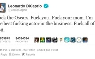 """F**k the Oscars. F**k you. F**k your mom. I'm the best f**king actor in the business. F**k all of you."" - Leonardo DiCaprio."